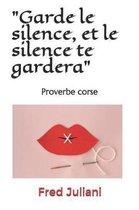 Garde le silence, et le silence te gardera