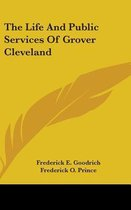 The Life and Public Services of Grover Cleveland