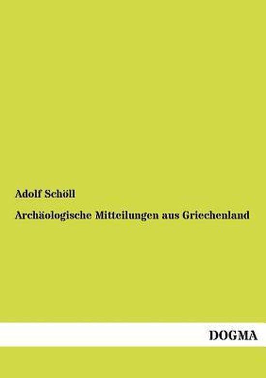 Boek cover Archaologische Mitteilungen aus Griechenland van Adolf Schoell (Paperback)