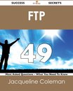 FTP 49 Success Secrets - 49 Most Asked Questions On FTP - What You Need To Know