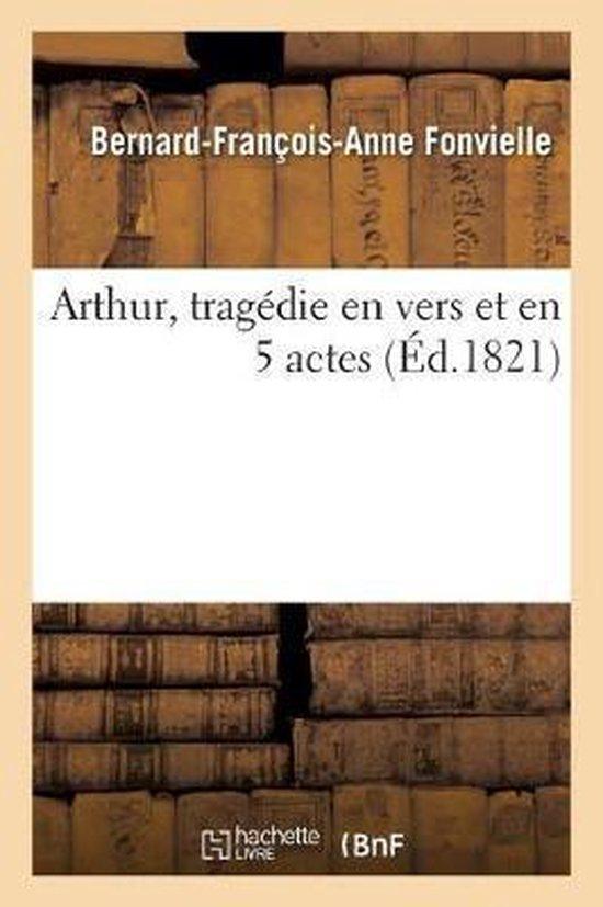 Arthur, tragedie en vers et en 5 actes