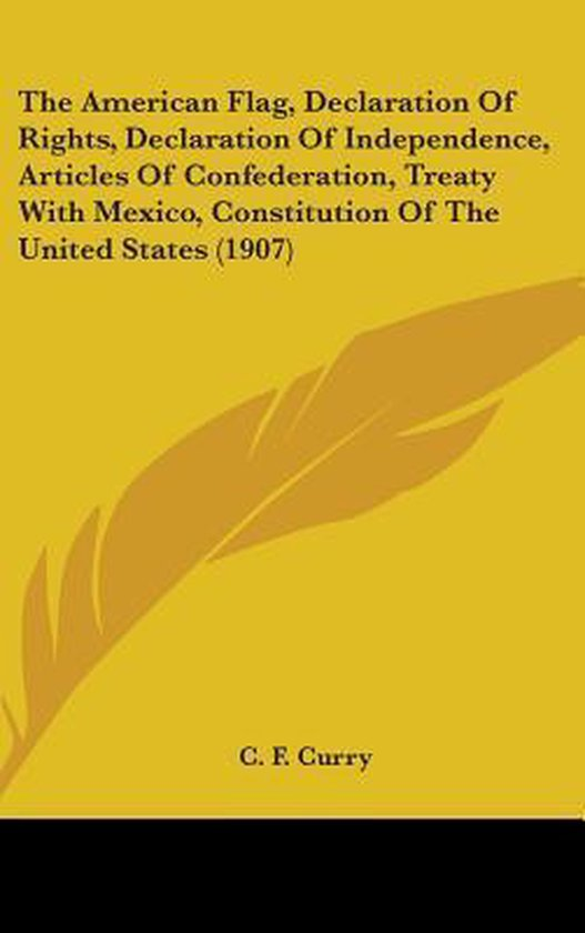 The American Flag, Declaration of Rights, Declaration of Independence, Articles of Confederation, Treaty with Mexico, Constitution of the United State
