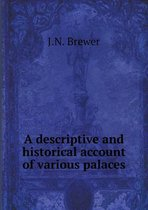 A Descriptive and Historical Account of Various Palaces