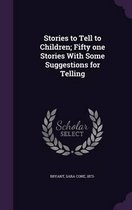 Stories to Tell to Children; Fifty One Stories with Some Suggestions for Telling