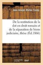 de la Restitution de la Dot En Droit Romain Et de la Separation de Biens Judiciaire En Droit: Francais
