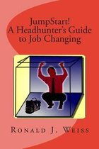 Jumpstart! a Headhunter's Guide to Job Changing