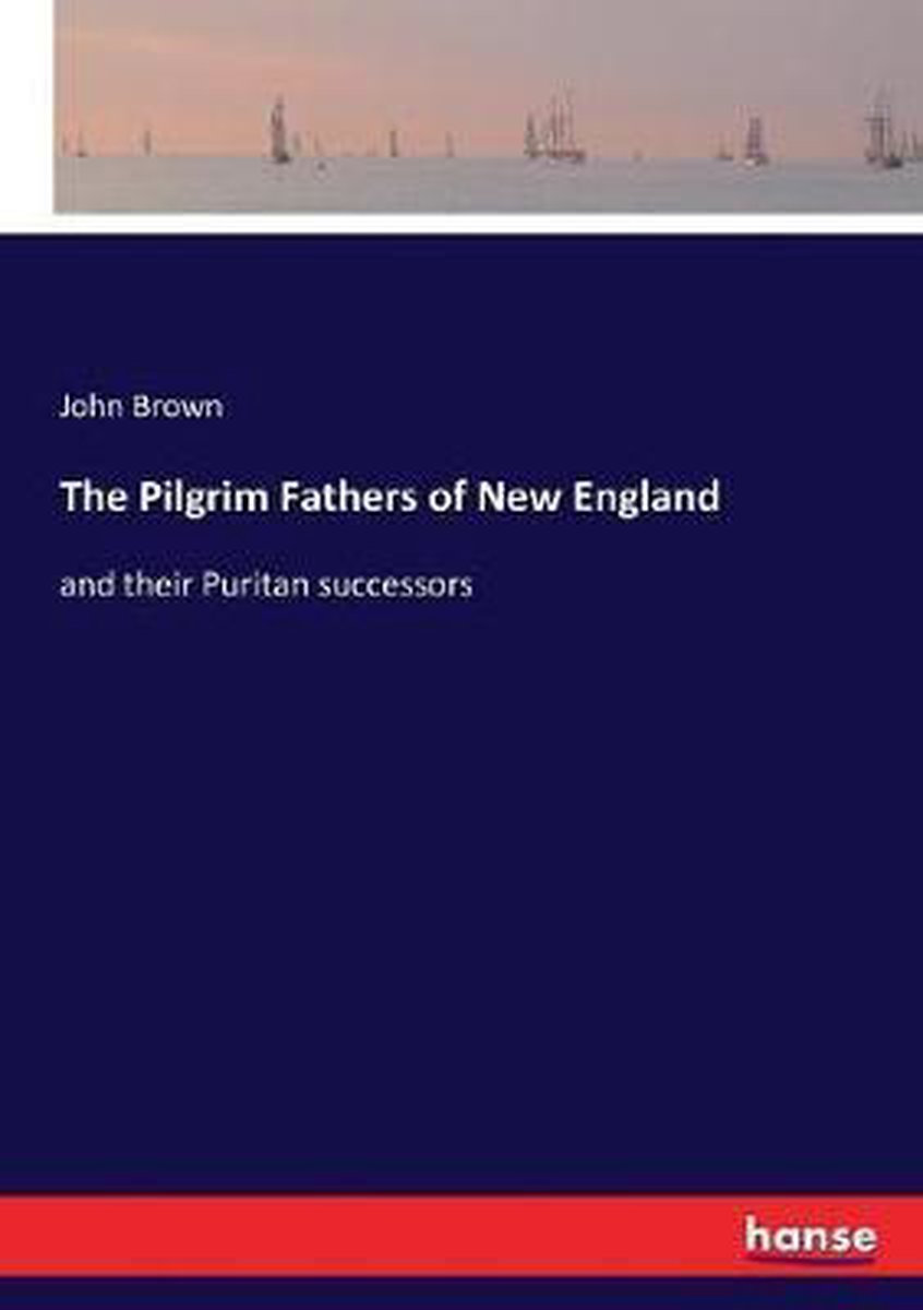 Bol Com The Pilgrim Fathers Of New England John Brown 9783337287108 Boeken