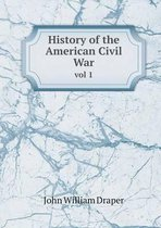 History of the American Civil War Vol 1