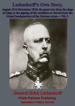 Ludendorff's Own Story, August 1914-November 1918 The Great War - Vol. I