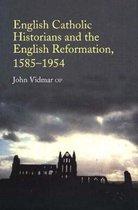 English Catholic Historians and the English Reformation, 15851954