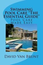 Swimming Pool Care the Essential Guide