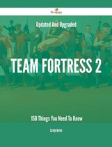 Updated And Upgraded Team Fortress 2 - 150 Things You Need To Know