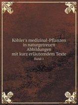 Kohler's Medizinal-Pflanzen in Naturgetreuen Abbildungen Mit Kurz Erlauterndem Texte Band 1