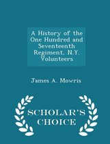 A History of the One Hundred and Seventeenth Regiment, N.Y. Volunteers - Scholar's Choice Edition