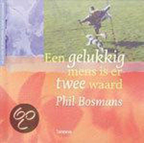 Een Gelukkig Mens Is Er Twee Waard - Phil Bosmans |