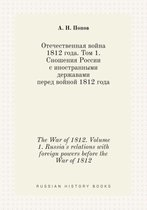 The War of 1812. Volume 1. Russia's Relations with Foreign Powers Before the War of 1812