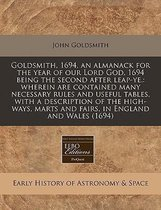 Goldsmith, 1694, an Almanack for the Year of Our Lord God, 1694 Being the Second After Leap-Ye.