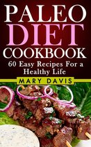 Paleo Diet Cookbook: 60 Easy Recipes For a Healthy Life