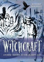 Witchcraft: Ancient Origins to the Present Day