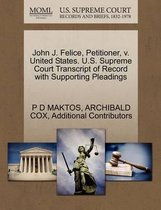 John J. Felice, Petitioner, V. United States. U.S. Supreme Court Transcript of Record with Supporting Pleadings