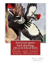 American Game-Bird Shooting. by George Bird Grinnell (Illustrated)