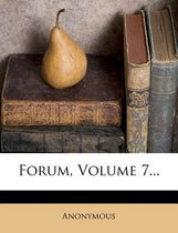 Forum, Volume 7...