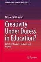 Creativity Under Duress in Education?