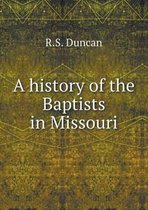 A History of the Baptists in Missouri