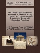The United States of America, Petitioner, V. American Surety Company. U.S. Supreme Court Transcript of Record with Supporting Pleadings