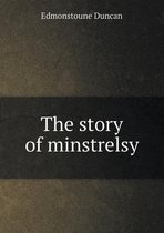 The Story of Minstrelsy
