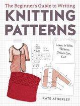 Boek cover The Beginners Guide to Writing Knitting Patterns van Kate Atherley (Onbekend)