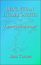 Living With an External Catheter or ''I Want One of Those!''
