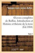 Oeuvres completes de Buffon. Tome 1 Introduction et Histoire et theorie de la terre