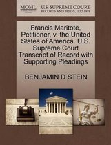 Francis Maritote, Petitioner, V. the United States of America. U.S. Supreme Court Transcript of Record with Supporting Pleadings