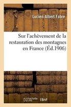 Sur l'Achevement de la Restauration Des Montagnes En France