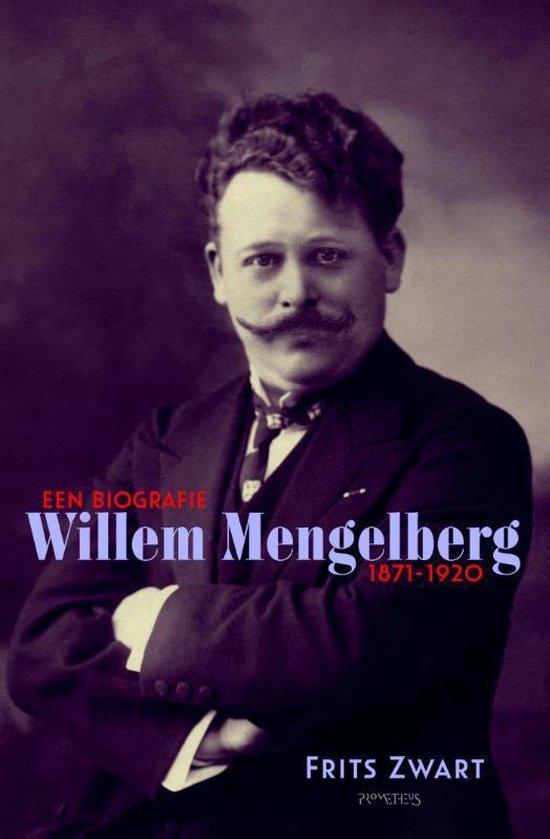 Willem Mengelberg (1871-1951) Een biografie 1871-1920 - F. Zwart |
