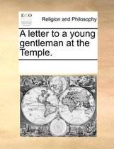 A Letter to a Young Gentleman at the Temple