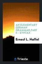 An Elementary German Grammar.Part II - Syntax