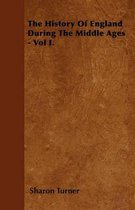 The History Of England During The Middle Ages - Vol I.
