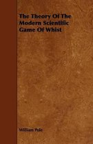 The Theory Of The Modern Scientific Game Of Whist