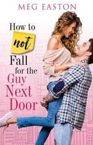 How to Not Fall for the Guy Next Door