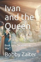 Ivan and the Queen: Book 115 ''Dragons at War''