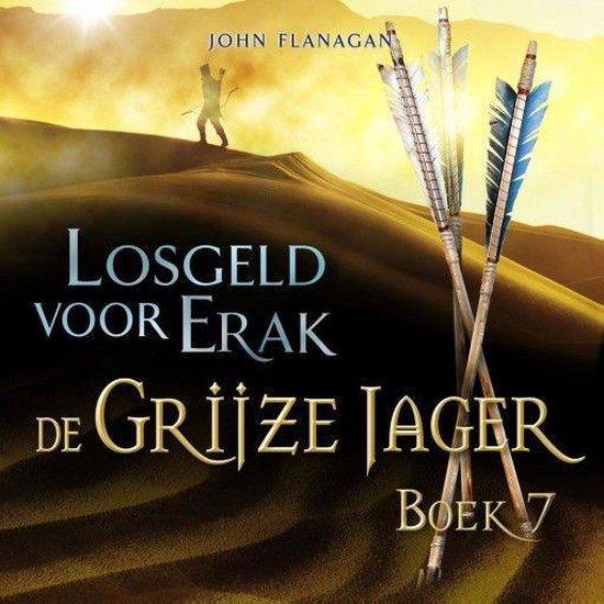 De Grijze Jager 7 - Losgeld voor Erak - John Flanagan  