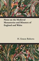 Notes on the Medieval Monasteries and Minsters of England and Wales