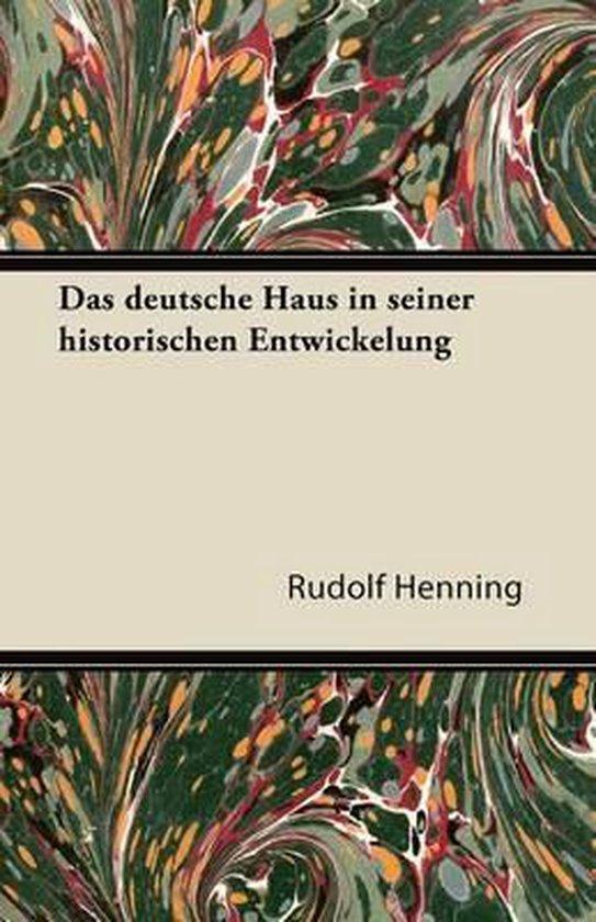 Das Deutsche Haus in Seiner Historischen Entwickelung