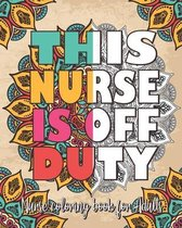 This Nurse Is Off Duty: Nurse Coloring Book for Adults