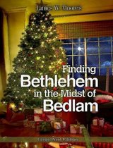Finding Bethlehem in the Midst of Bedlam - Large Print
