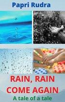 Rain, Rain Come Again: A Tale of A Tale