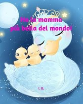 Ho La Mamma Piu Bella del Mondo
