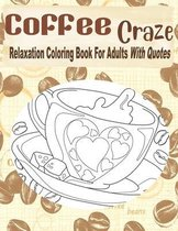 Coffee Craze Relaxation Coloring Book For Adults With Quotes